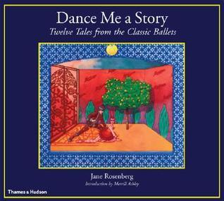 Dance Me a Story: Twelve Tales from the Classic Ballets  by  Jane Rosenberg