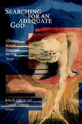 Searching for an Adequate God: A Dialogue Between Process and Fee Will Theists  by  John B. Cobb Jr.