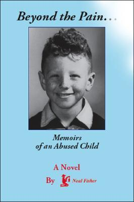 Beyond the Pain.Memoirs of an Abused Child Neal Fisher