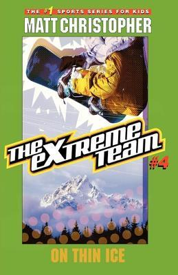 On Thin Ice (The Extreme Team, #4)  by  Matt Christopher