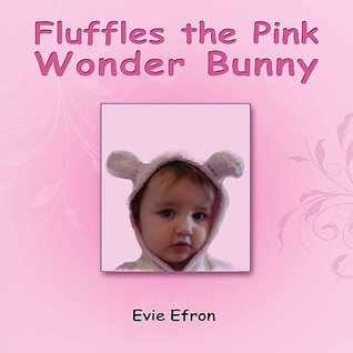 Fluffles the Pink Wonder Bunny  by  Evie Efron