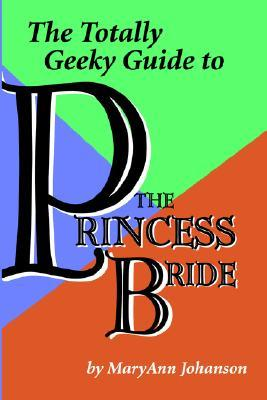 The Totally Geeky Guide to The Princess Bride MaryAnn Johanson