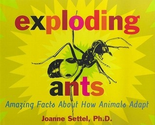 Exploding Ants: Amazing Facts About How Animals Adapt Joanne Settel