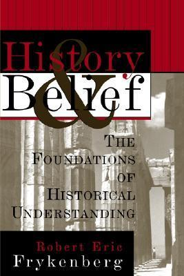 History and Belief: The Foundations of Historical Understanding  by  Robert Eric Frykenberg