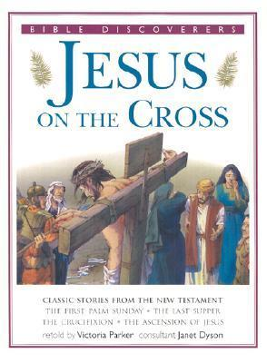 Jesus on the Cross: Classic Stories from the New Testament Victoria Parker