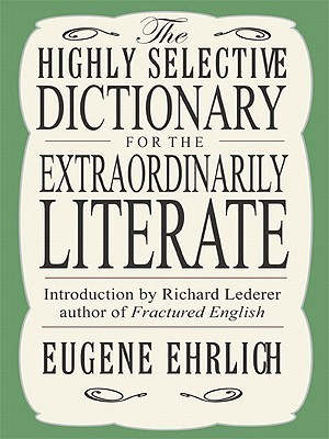 The Highly Selective Dictionary for the Extraordinarily Literate  by  Eugene Ehrlich