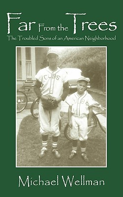Far from the Trees: The Troubled Sons of an American Neighborhood  by  Michael Wellman