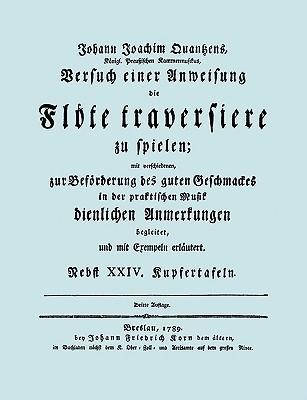 Versuch Einer Anweisung Die Flote Traversiere Zu Spielen. [Facsimile of 1789 Edition.] Johann Quantz