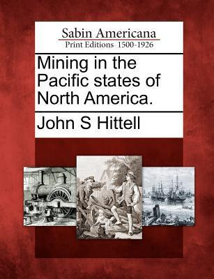 Mining in the Pacific States of North America.  by  John S. Hittell