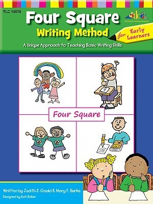 Four Square: Writing Method Early Learner: A Unique Approach to Teaching Basic Writing Skills Judith Gould