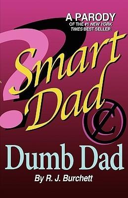 Smart Dad, Dumb Dad  by  R. J. Burchett