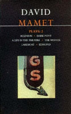 Plays 2: Reunion / Dark Pony / A Life in the Theatre / The Woods / Lakeboat / Edmond  by  David Mamet