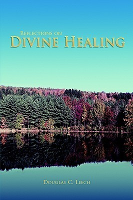 Reflections on Divine Healing  by  Douglas C. Leech