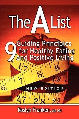 The a List: 9 Guiding Principles for Healthy Eating and Positive Living, New Edition  by  Roslyn Franken