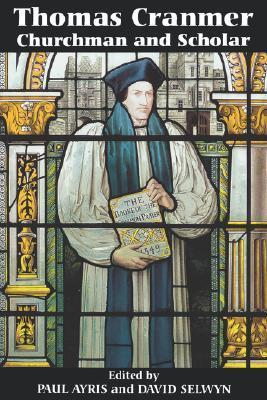 Thomas Cranmer: Churchman and Scholar Paul Ayris
