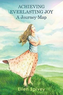 Achieving Everlasting Joy: A Journey-Map  by  Ellen Spivey