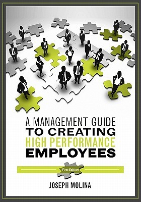 A Management Guide to Creating High Performance Employees Joseph Molina