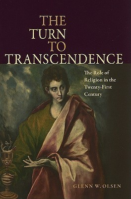 The Turn to Transcendence: The Role of Religion in the Twenty-First Century  by  Glenn W. Olsen