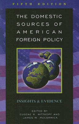 The Domestic Sources of American Foreign Policy: Insights and Evidence  by  Eugene R. Wittkopf
