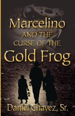 Marcelino and the Curse of the Gold Frog Daniel Chavez Sr.