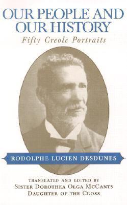 Our People and Our History: Fifty Creole Portraits Rodolphe Lucien Desdunes