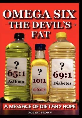 Omega Six: The Devils Fat - A Message of Dietary Hope  by  Robert K. Brown