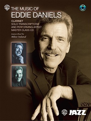 The Music of Eddie Daniels (Solo Transcriptions and Performing Artist Master Class): Clarinet, Book & CD  by  Miles Osland