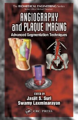 Angiography and Plaque Imaging: Advanced Segmentation Techniques Jasjit S. Suri