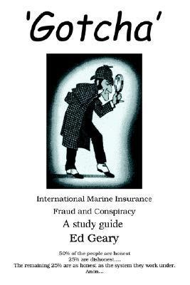 Gotcha: International Marine Insurance Fraud and Conspiracy Ed Geary