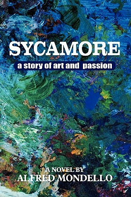 Sycamore: A Story of Love and Art Alfred Mondello