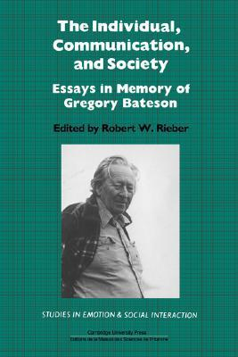 The Individual, Communication, and Society: Essays in Memory of Gregory Bateson  by  Robert W. Rieber