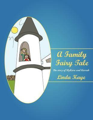 A Family Fairy Tale: The Story of Mykara and Karrah  by  Linda Kaye