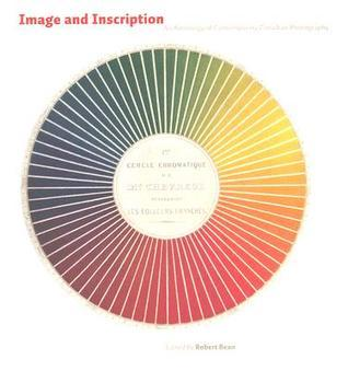Image and Inscription: An Anthology of Contemporary Canadian Photography Robert Bean