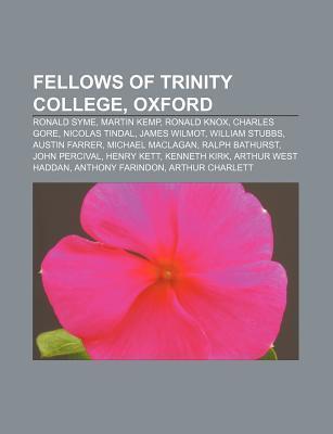 Fellows of Trinity College, Oxford: Ronald Syme, Martin Kemp, Ronald Knox, Charles Gore, Nicolas Tindal, James Wilmot, William Stubbs Books LLC