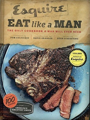 Eat Like a Man: The Only Cookbook a Man Will Ever Need Ryan DAgostino