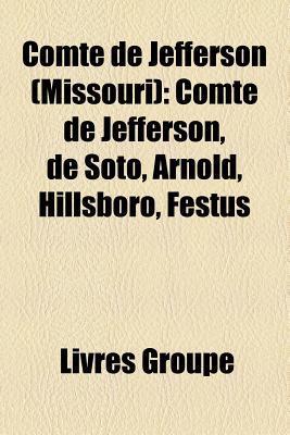 Comte de Jefferson (Missouri): Comte de Jefferson, de Soto, Arnold, Hillsboro, Festus Livres Groupe