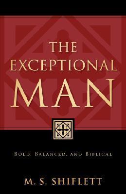 The Exceptional Man M.S. Shiflett
