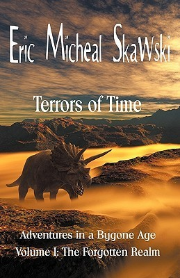 Terrors of Time Volume I: The Forgotten Realm  by  Eric Micheal Skawski