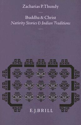Buddha and Christ: Nativity Stories and Indian Traditions  by  Zacharias P. Thundy