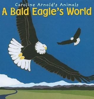A Bald Eagles World  by  Caroline Arnold