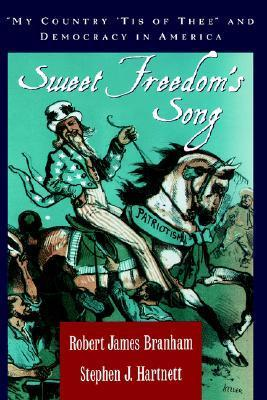Sweet Freedoms Song: My Country Tis of Thee and Democracy in America Robert James Branham