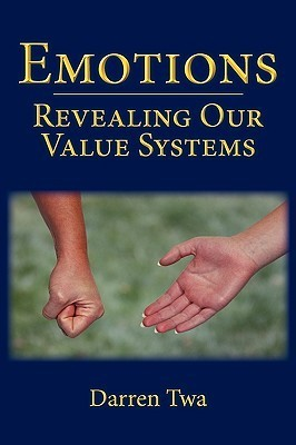 Emotions: Revealing Our Value Systems  by  Darren Edward Twa