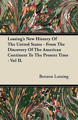 Lossings New History of the United States - From the Discovery of the American Continent to the Present Time - Vol II Benson John Lossing