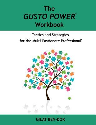 The Gusto Power Workbook: Tactics and Strategies for the Multi-Passionate Professional  by  Gilat Ben-Dor