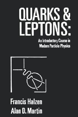 Quarks and Leptones: An Introductory Course in Modern Particle Physics  by  Francis Halzen