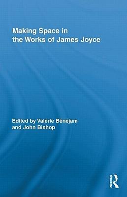 Making Space in the Works of James Joyce Valerie Benejam