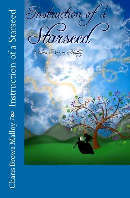 Instruction of a Starseed  by  Charis Brown Malloy