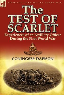 The Test of Scarlet: Experiences of an Artillery Officer During the First World War  by  Coningsby Dawson