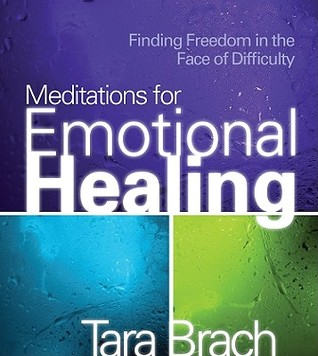 Meditations for Emotional Healing: Finding Freedom in the Face of Difficulty Tara Brach