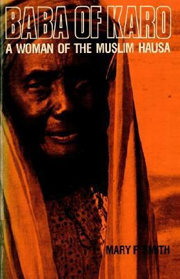 Baba of Karo: A Woman of the Muslim Hausa Mary F. Smith